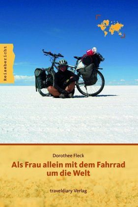 Als Frau allein mit dem Fahrrad um die Welt - Fleck, Dorothee