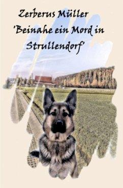 Zerberus Müller 'Beinahe ein Mord in Strullendorf'