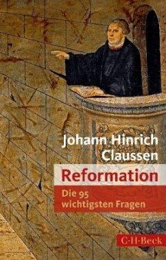Die 95 wichtigsten Fragen: Reformation - Claussen, Johann H.