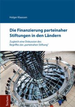 Die Finanzierung parteinaher Stiftungen in den Ländern - Klaassen, Holger