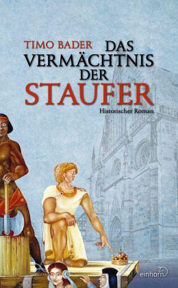 Das Vermächtnis der Staufer - Bader, Timo