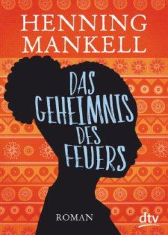 Das Geheimnis des Feuers / Afrika Romane Bd.1 - Mankell, Henning