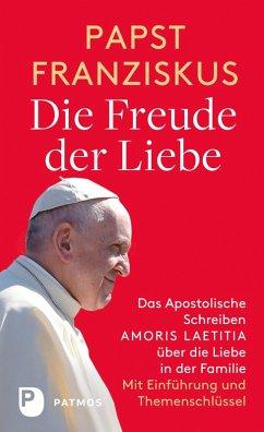 Die Freude der Liebe: Das Apostolische Schreiben Amoris Laetitia über die Liebe in der Familie (eBook, ePUB) - Franziskus, Papst