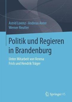 Politik und Regieren in Brandenburg (eBook, PDF) - Lorenz, Astrid; Reutter, Werner; Anter, Andreas
