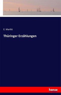 Thüringer Erzählungen - Marlitt, E.