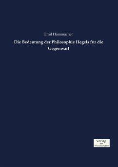 Die Bedeutung der Philosophie Hegels für die Gegenwart