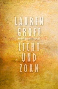 Licht und Zorn - Groff, Lauren