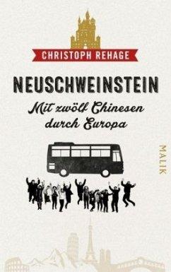 Neuschweinstein - Mit zwölf Chinesen durch Europa - Rehage, Christoph