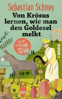 Von Krösus lernen, wie man den Goldesel melkt - Schnoy, Sebastian