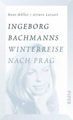 Ingeborg Bachmanns Winterreise nach Prag - Höller, Hans; Larcati, Arturo