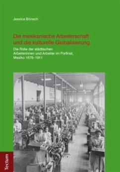 Die mexikanische Arbeiterschaft und die kulturelle Globalisierung - Bönsch, Jessica