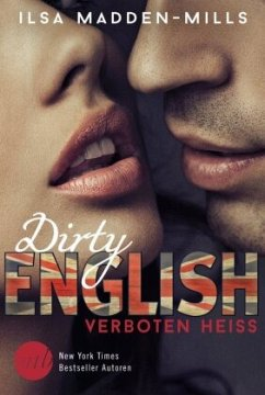 Dirty English - Verboten Heiß - Madden-Mills, Ilsa