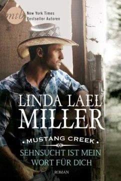 Sehnsucht ist mein Wort für dich / Mustang Creek Bd.1 - Miller, Linda Lael