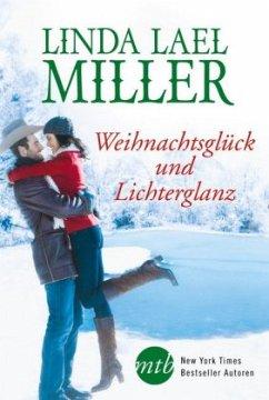 Weihnachtsglück und Lichterglanz - Miller, Linda Lael