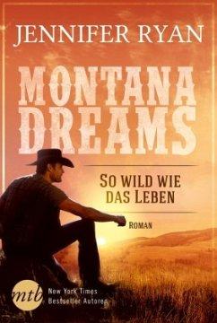 So wild wie das Leben / Montana Dreams Bd.2 - Ryan, Jennifer