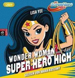 WONDER WOMAN auf der SUPER HERO HIGH / DC SuperHero Girls Bd.1 (1 MP3-CDs) - Yee, Lisa