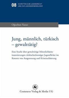 Jung, männlich, türkisch - gewalttätig? (eBook, PDF) - Yazici, Oguzhan