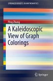 A Kaleidoscopic View of Graph Colorings (eBook, PDF)