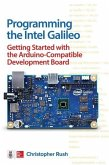 Programming the Intel Galileo: Getting Started with the Arduino -Compatible Development Board