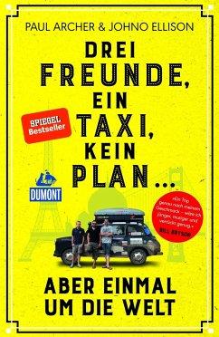 Drei Freunde, ein Taxi, kein Plan ... - Archer, Paul; Ellison, Johno