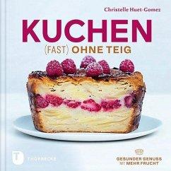 9783799510950 - Huet-Gomez, Christelle: Kuchen fast ohne Teig - Buch
