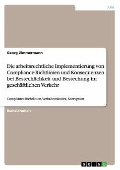 Die arbeitsrechtliche Implementierung von Compliance-Richtlinien und Konsequenzen bei Bestechlichkeit und Bestechung im geschäftlichen Verkehr