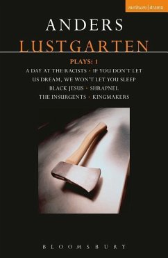 Lustgarten Plays: 1: A Day at the Racists; If You Don't Let Us Dream, We Won't Let You Sleep; Black Jesus; Shrapnel: 34 Fragments of a Mass - Lustgarten, Anders