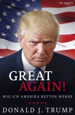 Donald J. Trump: Great Again! - Trump, Donald J.
