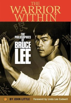 The Warrior Within: The Philosophies of Bruce Lee to Better Understand the World Around You and Achieve a Rewarding Life - Little, John