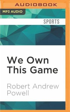 We Own This Game: A Season in the Adult World of Youth Football - Powell, Robert Andrew