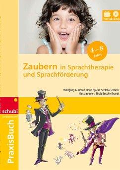 Praxisbuch Zaubern in Sprachtherapie und Sprachförderung - Braun, Wolfgang G.; Spiess, Ilona; Zahner, Stefanie