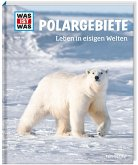 Polargebiete. Leben in eisigen Welten / Was ist was Bd.36
