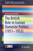 The British Role in Iranian Domestic Politics (1951-1953) (eBook, PDF)