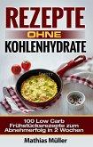 Rezepte ohne Kohlenhydrate - 100 Low Carb Frühstücksrezepte zum Abnehmerfolg in 2 Wochen (eBook, ePUB)