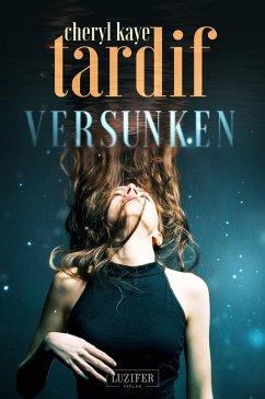 VERSUNKEN (eBook, ePUB) - Tardif, Cheryl Kaye