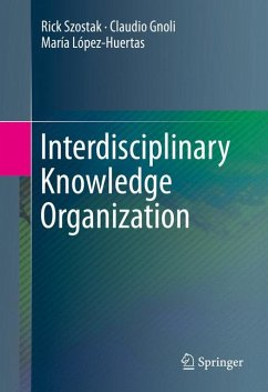 Interdisciplinary Knowledge Organization (eBook, PDF) - Szostak, Rick; Gnoli, Claudio; López-Huertas, María