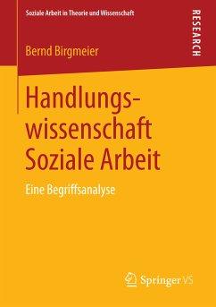 Handlungswissenschaft Soziale Arbeit (eBook, PDF) - Birgmeier, Bernd