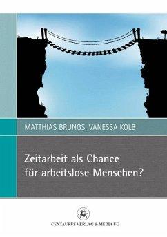 Zeitarbeit als Chance für arbeitslose Menschen? (eBook, PDF) - Brungs, Matthias; Kolb, Vanessa