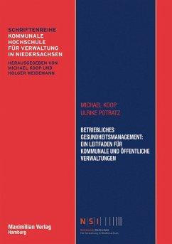 Betriebliches Gesundheitsmanagement: Ein Leitfaden für kommunale und öffentliche Verwaltungen (eBook, ePUB) - Potratz, Ulrike; Koop, Michael