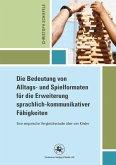 Die Bedeutung von Alltags- und Spielformaten für die Erweiterung sprachlich-kommunikativer Fähigkeiten (eBook, PDF)