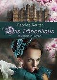 Das Tränenhaus. Historischer Roman. Tage im Frauenhaus ( Ungewollte Schwangerschaft, alleinerziehende Mutter, Adoption, häusliche Gewalt, Missbrauch ) (eBook, ePUB)