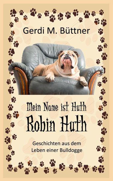 Mein Name ist Huth, Robin Huth - Büttner, Gerdi M.