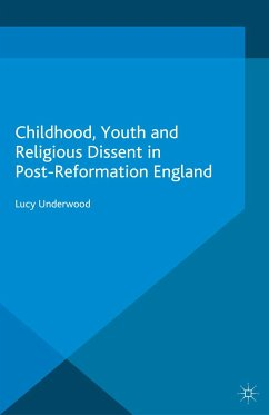 Childhood, Youth, and Religious Dissent in Post-Reformation England (eBook, PDF)