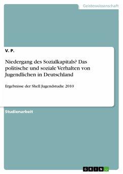 Niedergang des Sozialkapitals? Das politische und soziale Verhalten von Jugendlichen in Deutschland (eBook, PDF) - P., V.