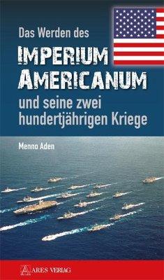 Das Werden des Imperium Americanum und seine zwei hundertjährigen Kriege - Aden, Menno