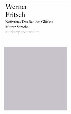 Nofretete/Das Rad des Glücks/Mutter Sprache (eBook, ePUB) - Fritsch, Werner
