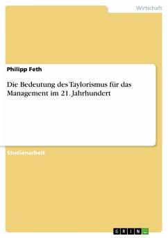 Die Bedeutung des Taylorismus für das Management im 21. Jahrhundert (eBook, PDF)