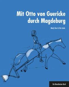 Mit Otto von Guericke durch Magdeburg - Host, Mady; Linde, Uta