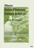 Wenn Jesus Christus Gottes Sohn ist ... liebt Dich Gott