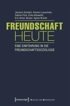 Freundschaft heute - Schobin, Janosch; Leuschner, Vincenz; Flick, Sabine; Alleweldt, Erika; Heuser, Eric Anton; Brandt, Agnes